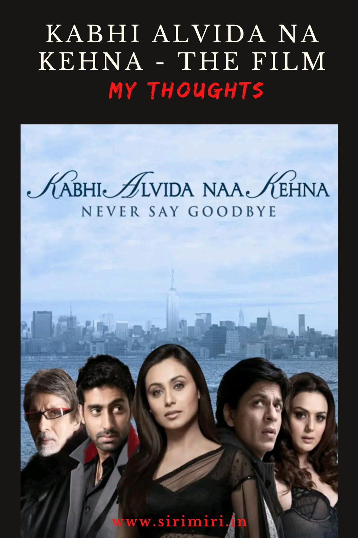 Kabhi Alvida Na Kehna - The Film _ My Thoughts